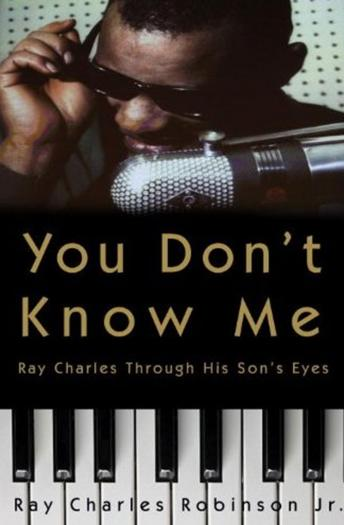 You Don't Know Me: Reflections of My Father, Ray Charles, Audio book by Mary Jane Ross, Jr. Ray Charles Robinson