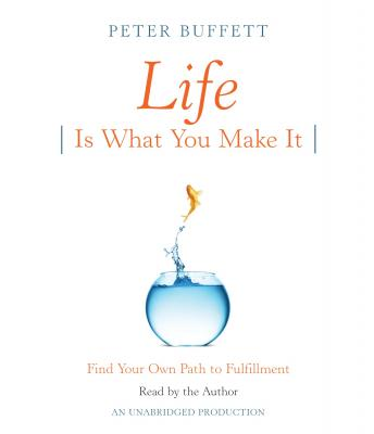 Life Is What You Make It: Find Your Own Path to Fulfillment, Peter Buffett