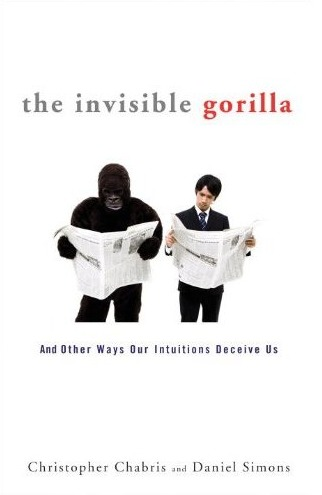Invisible Gorilla: And Other Ways Our Intuitions Deceive Us, Daniel Simons, Christopher Chabris