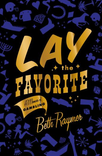 Download Lay the Favorite: A Memoir of Gambling by Beth Raymer