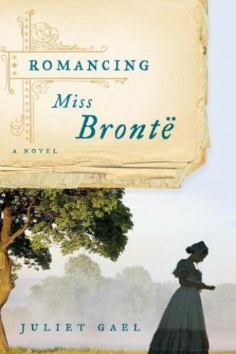 Romancing Miss Bronte: A Novel, Juliet Gael