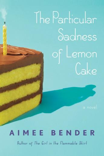 Particular Sadness of Lemon Cake: A Novel, Aimee Bender