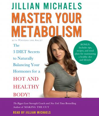 Master Your Metabolism: The 3 Diet Secrets to Naturally Balancing Your Hormones for a Hot and Healthy Body!, Mariska Van Aalst, Jillian Michaels