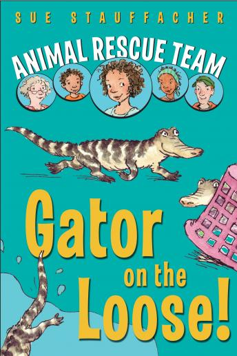 Animal Rescue Team: Gator on the Loose!: Book 1, Sue Stauffacher