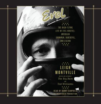 Evel: The High-Flying Life of Evel Knievel: American Showman, Daredevil, and Legend, Leigh Montville