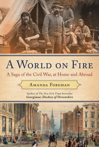 World on Fire: Britain's Crucial Role in the American Civil War, Amanda Foreman