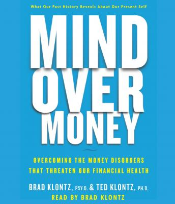Mind over Money: Overcoming the Money Disorders That Threaten Our Financial Health, Ted Klontz, Brad Klontz