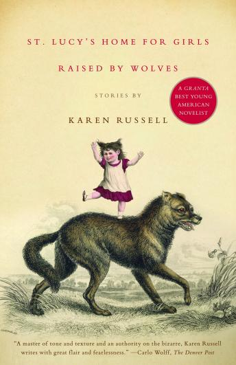 St. Lucy's Home for Girls Raised by Wolves, Karen Russell