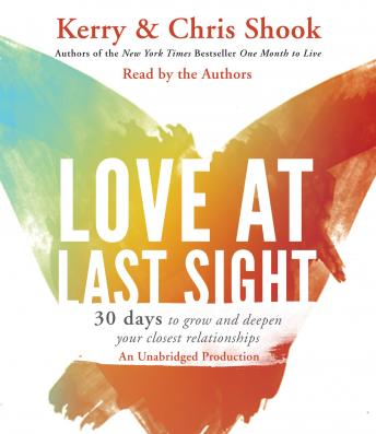 Love at Last Sight: Thirty Days to Grow and Deepen Your Closest Relationships, Chris Shook, Kerry Shook