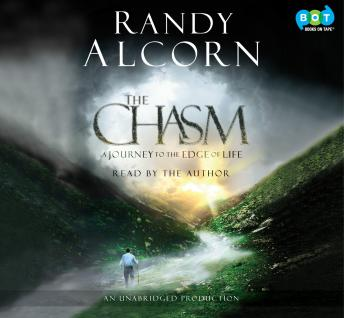 Chasm: A Journey to the Edge of Life, Randy Alcorn