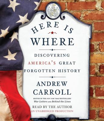 Download Here Is Where: Discovering America's Great Forgotten History by Andrew Carroll