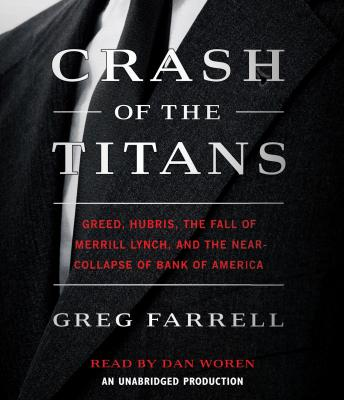 Crash of the Titans:Greed, Hubris, the Fall of Merrill Lynch and the Near-Collapse of Bank of America, Greg Farrell