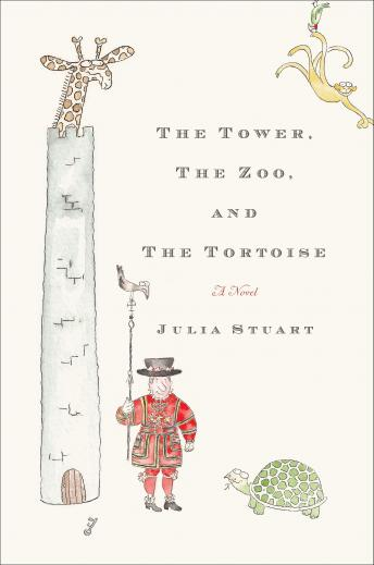 Tower, The Zoo, and The Tortoise: A Novel, Julia Stuart