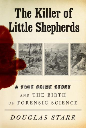 Killer of Little Shepherds: A True Crime Story and the Birth of Forensic Science, Douglas Starr