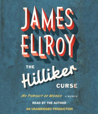 Hilliker Curse: My Pursuit of Women, James Ellroy