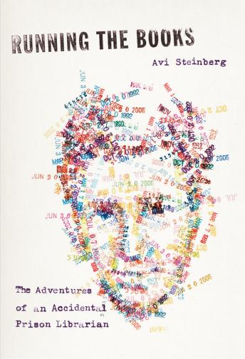 Running the Books: The Adventures of an Accidental Prison Librarian, Avi Steinberg