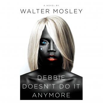 Debbie Doesn't Do It Anymore: A Novel, Walter Mosley