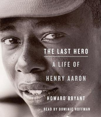 Last Hero: A Life of Henry Aaron, Howard Bryant