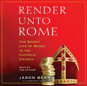 Render Unto Rome: The Secret Life of Money in the Catholic Church sample.