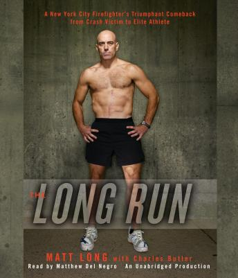 Long Run: One Man's Attempt to Regain his Athletic Career-and His Life-by Running the New York City Marathon, Charles Butler, Matthew Long