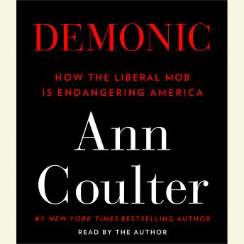 Demonic: How the Liberal Mob Is Endangering America, Ann Coulter