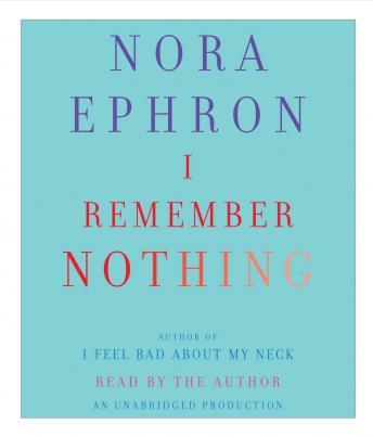 I Remember Nothing: and Other Reflections, Nora Ephron