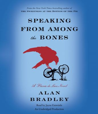 Speaking from Among the Bones: A Flavia de Luce Novel, Alan Bradley