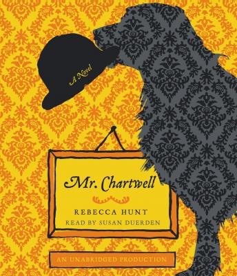 Mr. Chartwell: A Novel, Rebecca Hunt