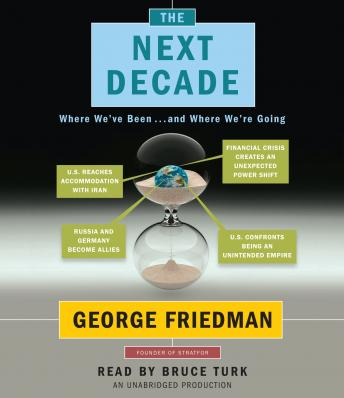Next Decade: Where We've Been . . . and Where We're Going, George Friedman