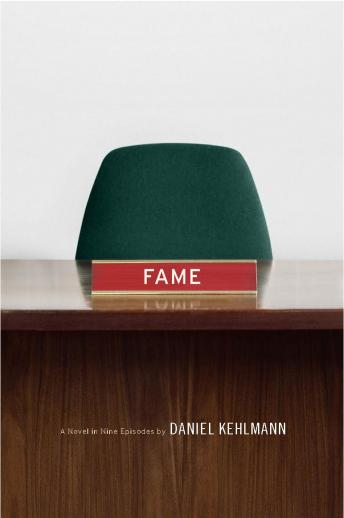 Fame: A Novel in Nine Episodes, Daniel Kehlmann