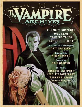 Vampire Archives: The Most Complete Volume of Vampire Tales Ever Published, Kim Newman, Otto Penzler, Neil Gaiman