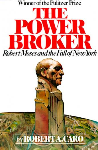 Power Broker: Volume 2 of 3: Robert Moses and the Fall of New York: Volume 2, Audio book by Robert A. Caro