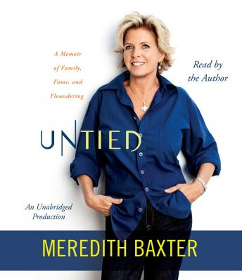 Untied: A Memoir of Family, Fame, and Floundering, Meredith Baxter