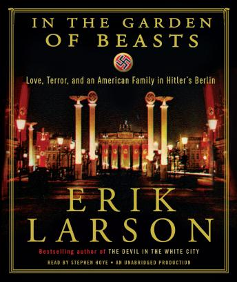 Download In the Garden of Beasts: Love, Terror, and an American Family in Hitler's Berlin by Erik Larson