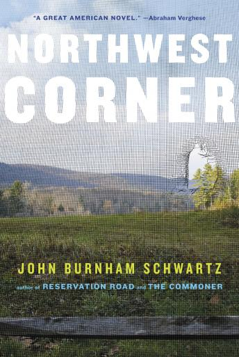 Northwest Corner: A Novel, John Burnham Schwartz