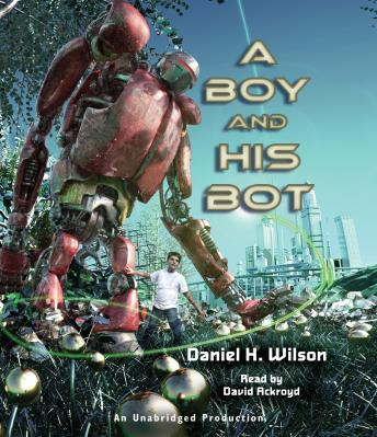 Boy and His Bot, Daniel H. Wilson, Ph.D.