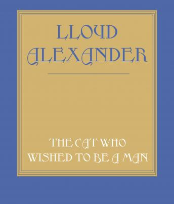 Cat Who Wished to Be a Man, Lloyd Alexander