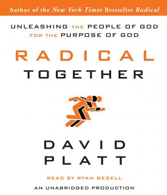 Download Radical Together: Unleashing the People of God for the Purpose of God by David Platt