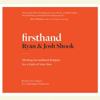 Firsthand: Ditching Secondhand Religion for a Faith of Your Own, Josh Shook, Ryan Shook