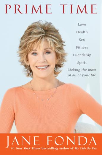Download Prime Time: Love, health, sex, fitness, friendship, spirit--making the most of all of your life by Jane Fonda