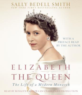 Elizabeth the Queen: The Life of a Modern Monarch, Sally Bedell Smith