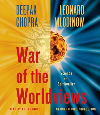 War of the Worldviews: Science Vs. Spirituality, Deepak Chopra, M.D., Leonard Mlodinow