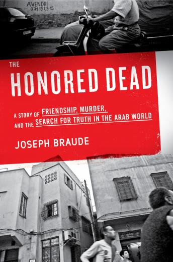 Honored Dead: A Story of Friendship, Murder, and the Search for Truth in the Arab World, Joseph Braude