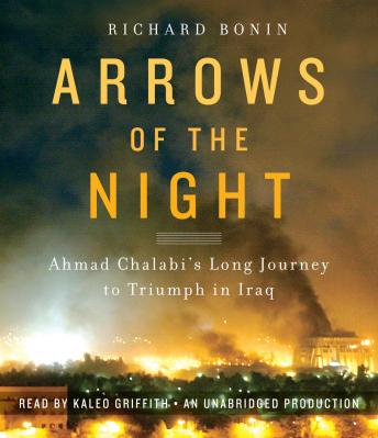 Arrows of the Night: Ahmad Chalabi and the Selling of the Iraq War, Richard Bonin