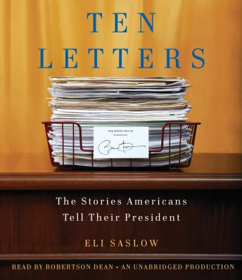 Ten Letters: The Stories Americans Tell Their President, Eli Saslow