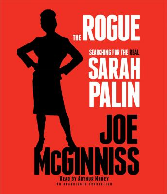 Rogue: Searching for the Real Sarah Palin, Joe McGinniss