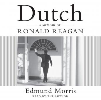 Dutch: A Memoir of Ronald Reagan, Edmund Morris