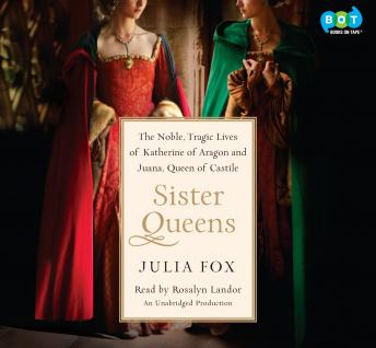 Download Sister Queens: The Noble, Tragic Lives of Katherine of Aragon and Juana, Queen of Castile by Julia Fox