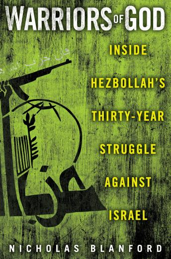 Download Warriors of God: Inside Hezbollah's Thirty-Year Struggle Against Israel by Nicholas Blanford