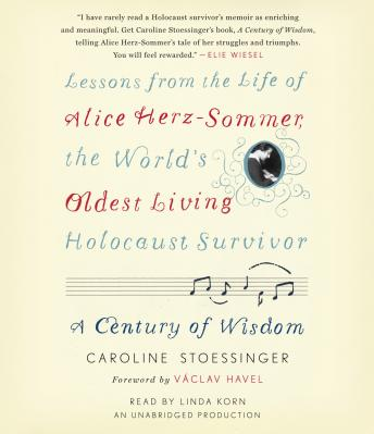 Century of Wisdom: Lessons from the Life of Alice Herz-Sommer, the World's Oldest Living Holocaust Survivor, Caroline Stoessinger